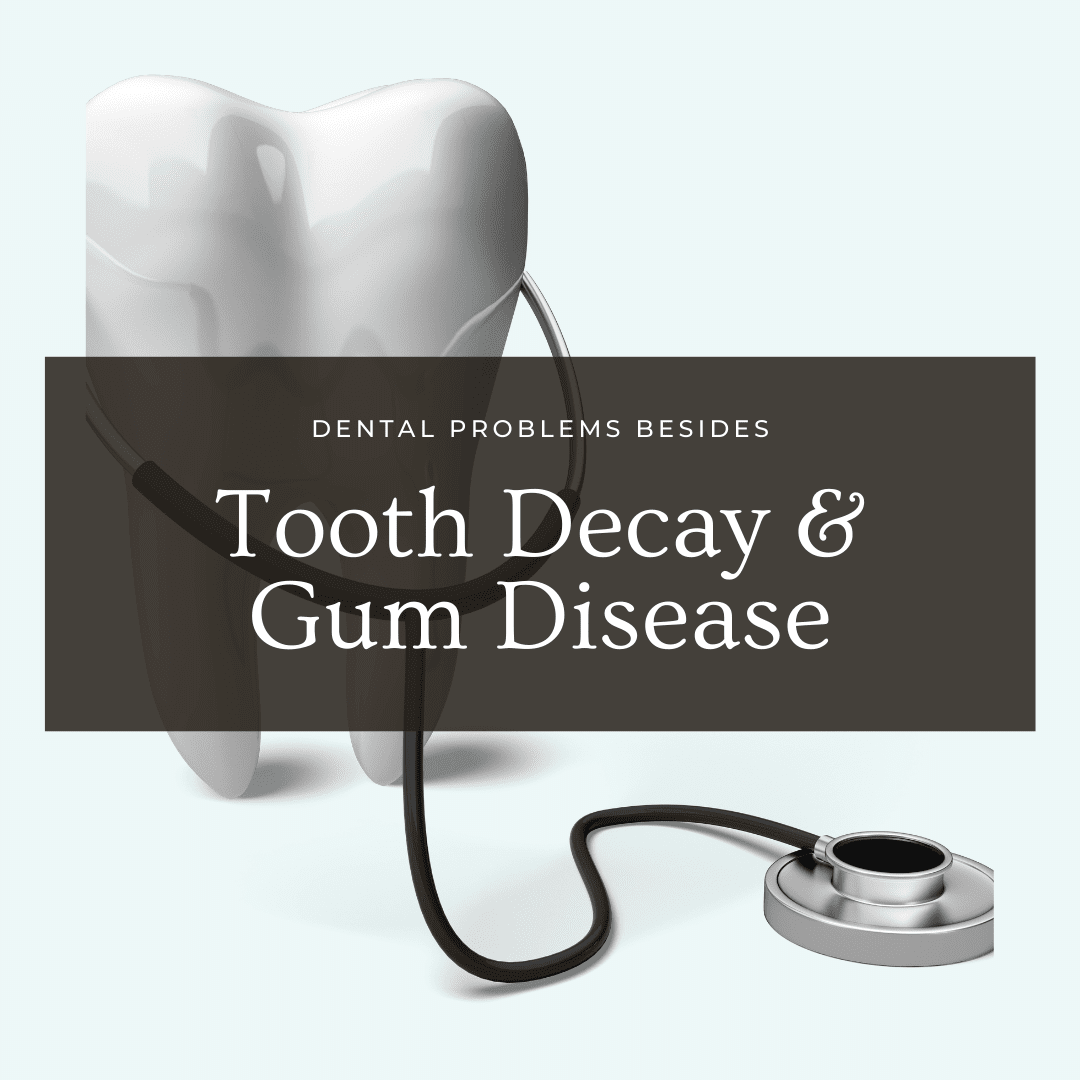 Dental Problems Besides Tooth Decay and Gum Disease